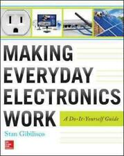 MAKING EVERYDAY ELECTRONICS WORK - GIBILISCO, STAN - NEW PAPERBACK BOOK