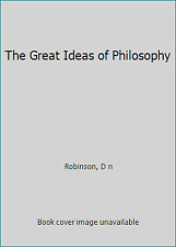 The Great Ideas of Philosophy by Robinson, D n
