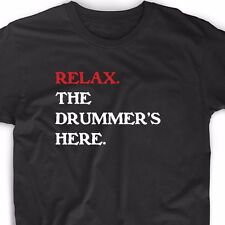 Relax The Drummer's Here T Shirt Funny Geek Emo Nerd Vintage Music Band Tee