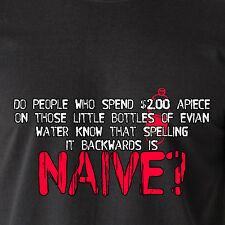 Evian water know that spelling it backwards is Naive? bottle retro Funny T-Shirt