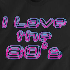 I Love the 80's show tv florence colors neon bright vintage retro Funny T-Shirt