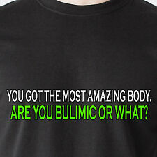 you got the most amazing body. Are you bulimic or what? sex sunny Funny T-Shirt