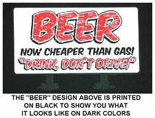 BEER NOW CHEAPER THAN GAS, SO DRINK DON'T DRIVE T-SHIRT 585