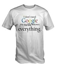 Men's Funny White I Don't Need Google My Wife Knows Everything T Shirt Tee joke