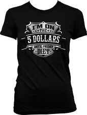 Im On The 5 Dollars Til Friday Diet Poor College Student Funny Juniors T-shirt