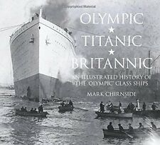 Olympic, Titanic, Britannic: An Illustrated History of the Olympic Class...