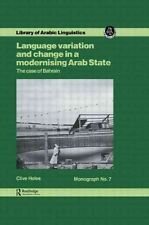 NEW Language Variation and Change in a Modernising Arab State by Clive Holes Har