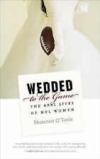 Wedded to the Game : The Real Lives of NFL Women by Shannon O'Toole (2006,...