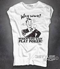 Women's T-shirt why work? when you can play poker texas hold'em Amazink