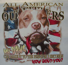 ALL AMERICAN OUTFITTERS PITBULL MY DAWG CAN MAKE IT TO THE FENCE.... SHIRT #550