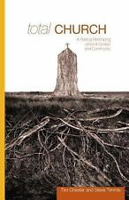 Total Church: A Radical Reshaping Around Gospel and Community by Tim Chester