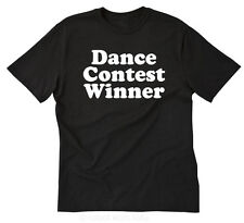 Dance Contest Winner T-shirt Funny Party Mary College Geek Humor Tee Shirt S-5XL