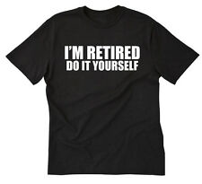 I'm Retired Do It Yourself T-shirt Funny Hilarious Retirement Gift Idea