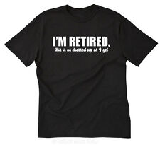I'm Retired. This is As Dress Up As I Get T-shirt Funny Retirement Tee Size S-5X