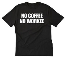 No Coffee No Workee T-shirt Funny Coffee Lover Tee Shirt S-5X