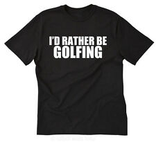 I'd Rather Be Golfing T-shirt Funny Golf Golfer Gift Tee Size S-5X