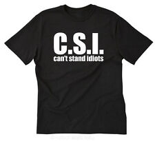 C.S.I. Can't Stand Idiots T-Shirt Attitude Funny Hilarious Tee Size S-5XL