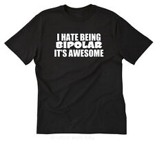 I Hate Being Bipolar It's Awesome T-shirt Funny Crazy Hilarious Tee Shirt S-5XL