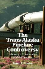 The Trans-Alaskan Pipeline Controversy: Technology, Conservation, and the Fronti