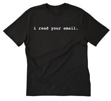 I Read Your Email T-shirt Funny Hilarious Geek Nerd IT Computer Tee Shirt S-5X