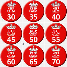 Keep Calm Your Only Any Age 58mm or 77mm Funny Humour Birthday Badge