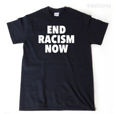End Racism Now T-shirt Funny Anti-Racism Equality Tee Shirt