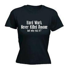 Women's Hard Work Never Killed Anyone But Why Risk It Funny Joke FITTED T-SHIRT