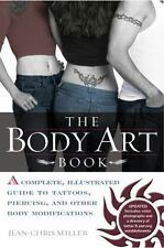 The Body Art Book : A Complete, Illustrated Guide to Tattoos, Piercings, and...