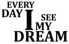 EVERY DAY I SEE MY DREAM. sticker, decal, sticker, vinyl, vinyl. 23 colours