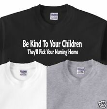 082 Be Kind To Your Children Funny t Tee Shirt S - 5XL