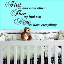 First We Had Each Other Then We Had You Now We Have Everything VINYL WALL ART