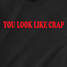 YOU LOOK LIKE CRAP jerk whore sexy poop bitch sexy vintage retro Funny T-Shirt