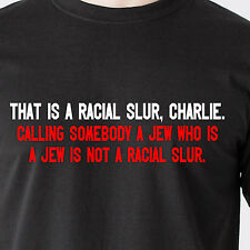 That is a racial slur Charlie., Calling somebody a Jew who sunny Funny T-Shirt
