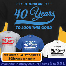 It took me 40 years to LOOK THIS GOOD mens women t-shirt 40th Birthday year 1977