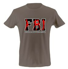 Unisex Novelty Funny Graphic T Shirt FBI Humor Tee FREE SHIPPING WORLDWIDE