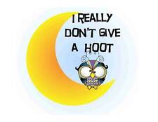 Custom Made T Shirt Really Don't Give Hoot Whimsical Funny Owl Moon Sarcastic