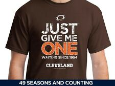Just Give Me One - Cleveland Browns Shirt - Super Bowl Dream - Since 1964