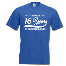 It took me 16 years to LOOK THIS GOOD mens women t-shirt 16th Birthday year 2001