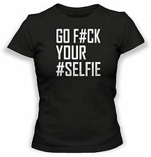 Go F#CK Your Selfie Tshirt Womens T-Shirt