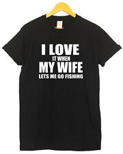 I LOVE IT WHEN MY WIFE LETS ME GO FISHING HUSBAND MARRIAGE FUNNY HUMOR T SHIRT
