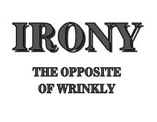 Custom Made T Shirt Irony The Opposite Of Wrinkly Silly Funny Humor Hilarioius