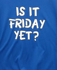 Is It Friday Yet? Adult Comical Funny T-Shirt Sizes S-5X New FREE USA SHIPPING