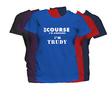 TRUDY First Name Women's T-Shirt Of Course I'm Awesome Ladies Tee