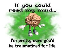 Custom Made T Shirt If Could Read My Mind Be Traumatized For Life Brains Funny