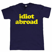Idiot Abroad Mens Funny T Shirt - Holiday or Stag Do tshirt