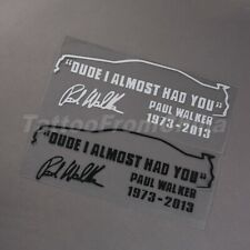 Car Auto Vinyl Decal Sticker Decor TRIBUTE to PAUL WALKER DUDE I ALMOST HAD YOU