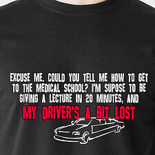 Excuse me Could u tell me how to get to the medical school Dumber Funny T-Shirt