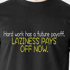 Hard work has a future payoff. Laziness pays off now. humor retro Funny T-Shirt
