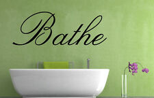 Bathe Quote, Vinyl Wall Art Sticker Decal Mural, Home, Bathroom, Toilet Decor