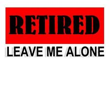 Custom Made T Shirt Retired Leave Me Alone Funny Senior Citizen Elderly